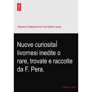 inedie o rare, rovae e raccole da F. Pera. Franceso. Pera Books