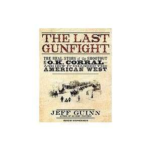 The Last Gunfight The Real Story of the Shootout at the O.K. Corral
