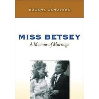 Miss Betsey A Memoir of Marriage by Eugene D. Genovese (Apr 15, 2008)