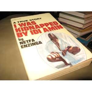 I Was Kidnapped by Idi Amin (9780870676628) Nefta Enzinga